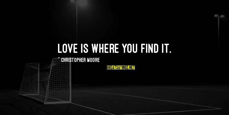 Fish Spa Sayings By Christopher Moore: Love is where you find it.