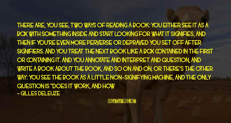 Fish Spa Sayings By Gilles Deleuze: There are, you see, two ways of reading a book: you either see it as