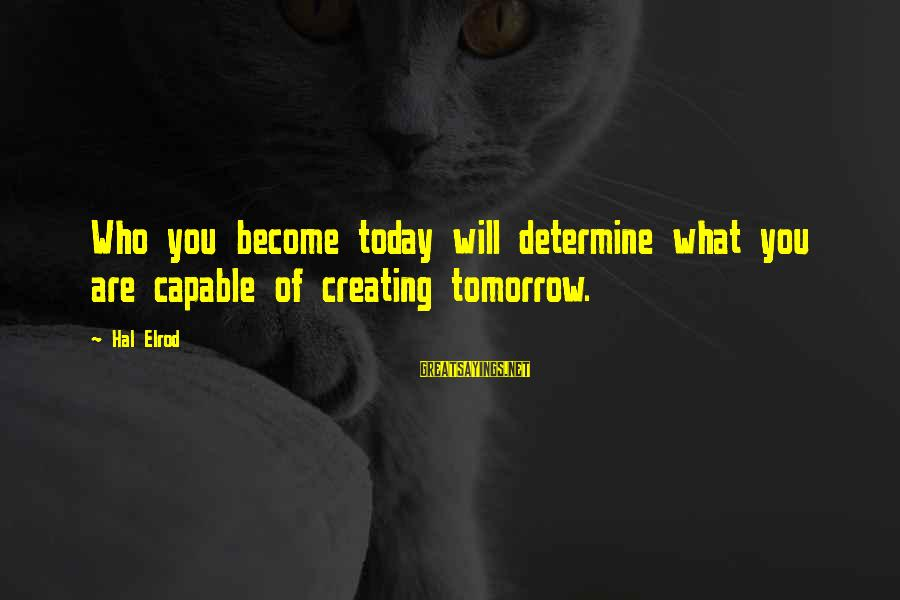 Fish Spa Sayings By Hal Elrod: Who you become today will determine what you are capable of creating tomorrow.