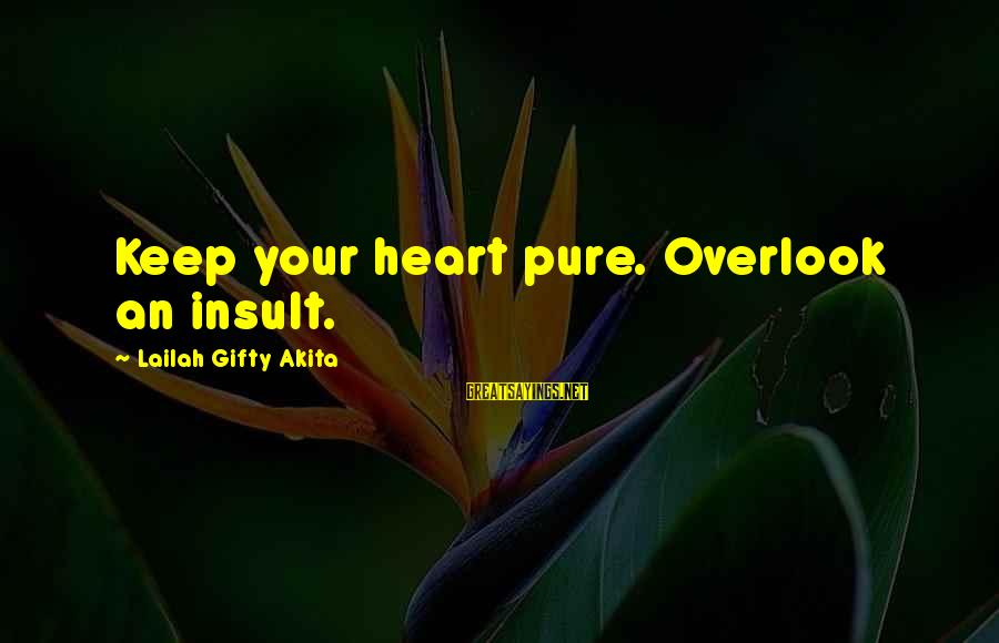 Fish Spa Sayings By Lailah Gifty Akita: Keep your heart pure. Overlook an insult.