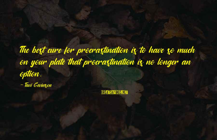 Fish Spa Sayings By Tavi Gevinson: The best cure for procrastination is to have so much on your plate that procrastination