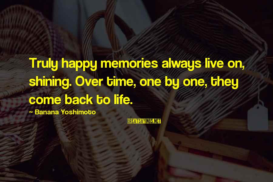 Fishbowl Sayings By Banana Yoshimoto: Truly happy memories always live on, shining. Over time, one by one, they come back