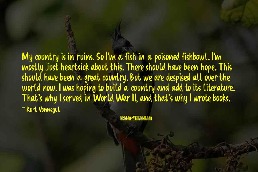 Fishbowl Sayings By Kurt Vonnegut: My country is in ruins. So I'm a fish in a poisoned fishbowl. I'm mostly