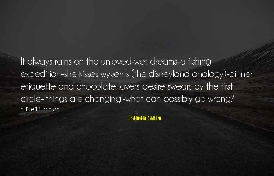 Fishing Analogy Sayings By Neil Gaiman: It always rains on the unloved-wet dreams-a fishing expedition-she kisses wyverns (the disneyland analogy)-dinner etiquette