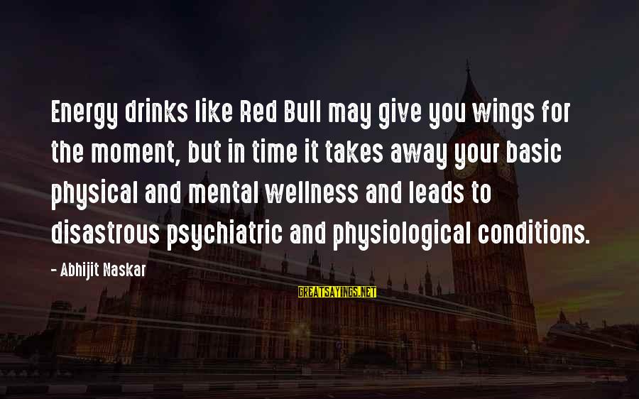 Fitness And Wellness Motivational Sayings By Abhijit Naskar: Energy drinks like Red Bull may give you wings for the moment, but in time