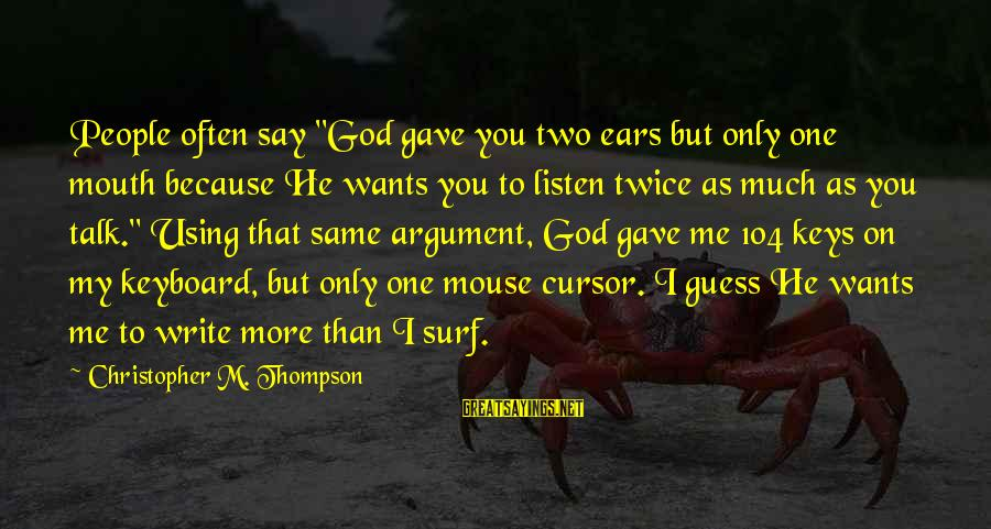 "Fizzle Out Sayings By Christopher M. Thompson: People often say ""God gave you two ears but only one mouth because He wants"