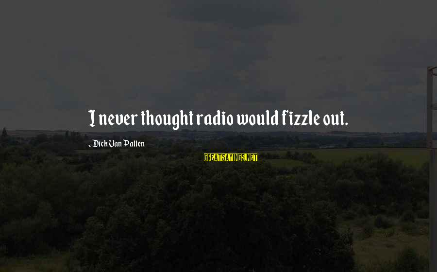 Fizzle Out Sayings By Dick Van Patten: I never thought radio would fizzle out.