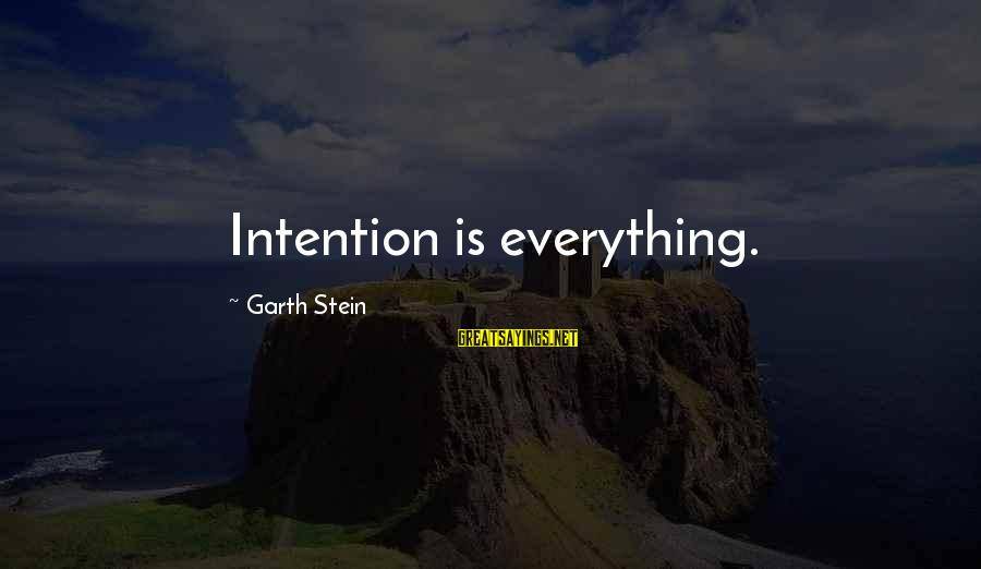 Fizzle Out Sayings By Garth Stein: Intention is everything.