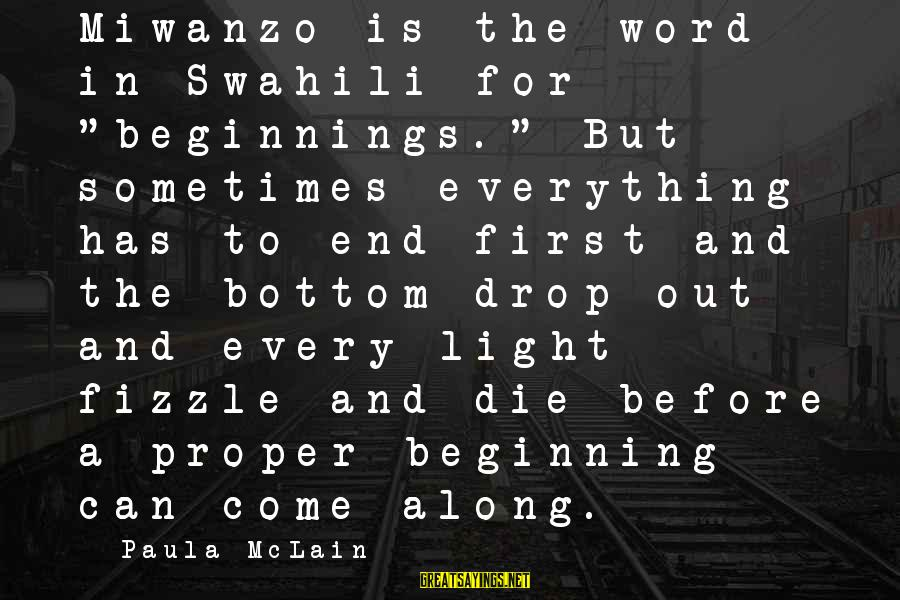 "Fizzle Out Sayings By Paula McLain: Miwanzo is the word in Swahili for ""beginnings."" But sometimes everything has to end first"