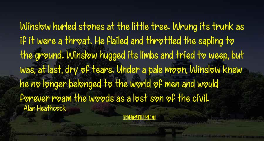 Flailed Sayings By Alan Heathcock: Winslow hurled stones at the little tree. Wrung its trunk as if it were a