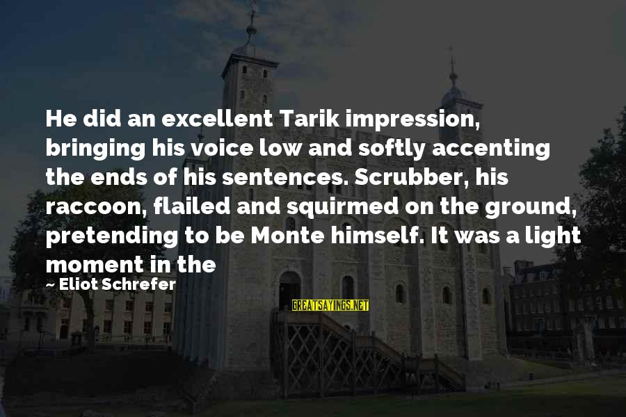Flailed Sayings By Eliot Schrefer: He did an excellent Tarik impression, bringing his voice low and softly accenting the ends