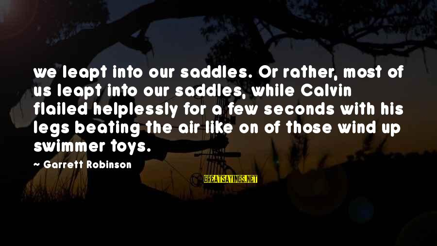 Flailed Sayings By Garrett Robinson: we leapt into our saddles. Or rather, most of us leapt into our saddles, while