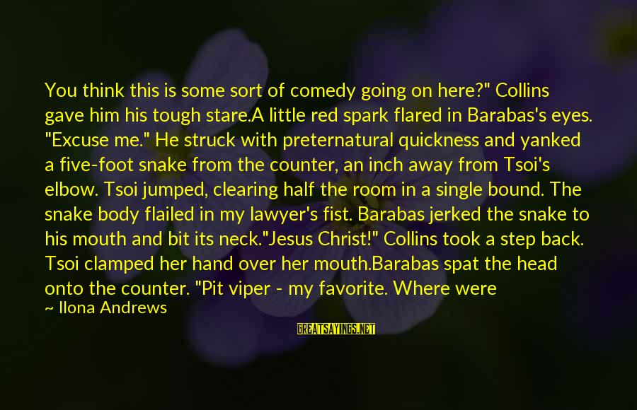 """Flailed Sayings By Ilona Andrews: You think this is some sort of comedy going on here?"""" Collins gave him his"""