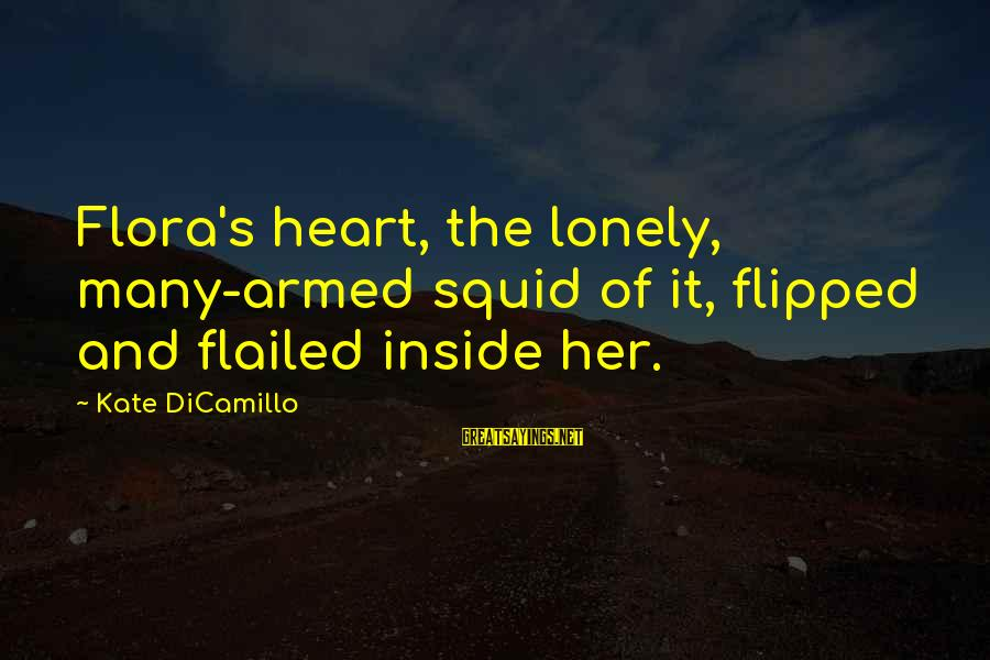 Flailed Sayings By Kate DiCamillo: Flora's heart, the lonely, many-armed squid of it, flipped and flailed inside her.