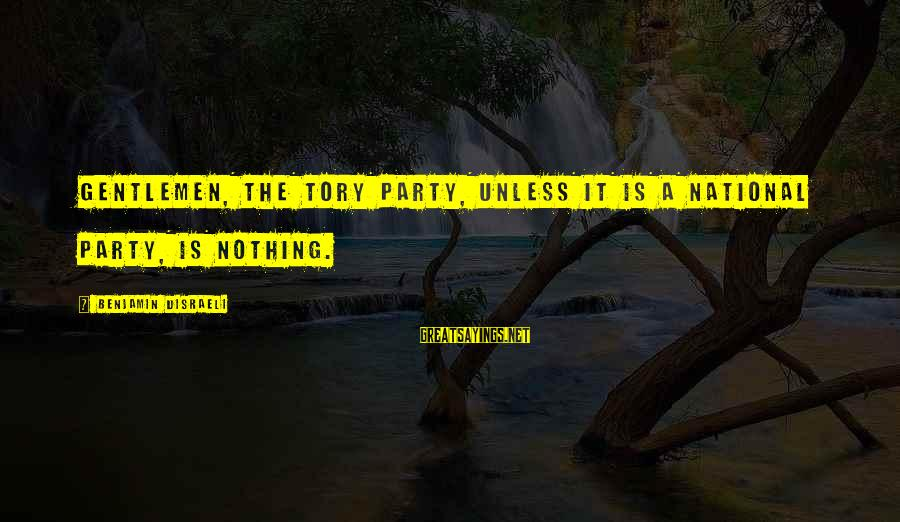 Flair From Office Space Sayings By Benjamin Disraeli: Gentlemen, the Tory party, unless it is a national party, is nothing.