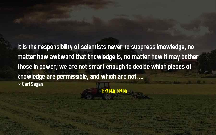 Flair From Office Space Sayings By Carl Sagan: It is the responsibility of scientists never to suppress knowledge, no matter how awkward that
