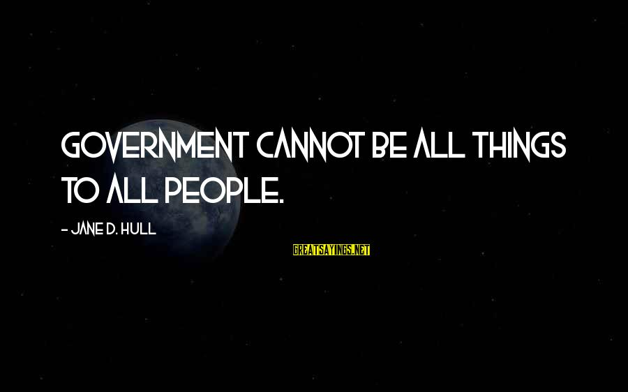 Flair From Office Space Sayings By Jane D. Hull: Government cannot be all things to all people.