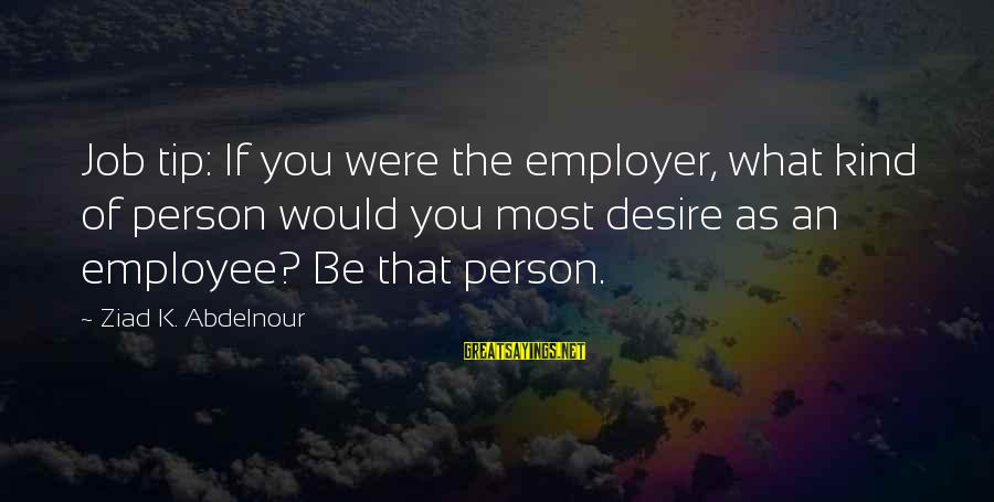 Flair From Office Space Sayings By Ziad K. Abdelnour: Job tip: If you were the employer, what kind of person would you most desire