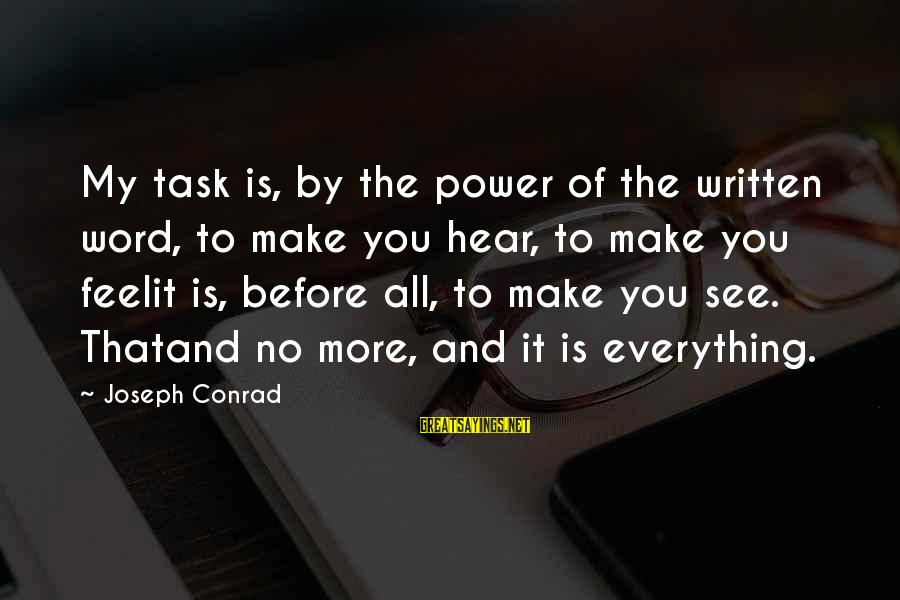 Flashiness Sayings By Joseph Conrad: My task is, by the power of the written word, to make you hear, to