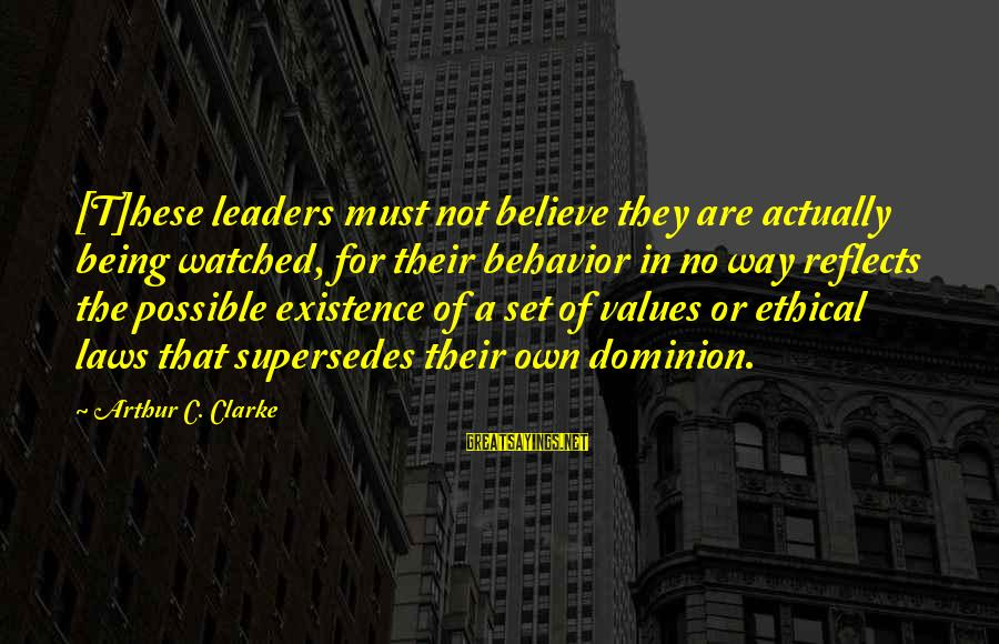 Flendo Sayings By Arthur C. Clarke: [T]hese leaders must not believe they are actually being watched, for their behavior in no