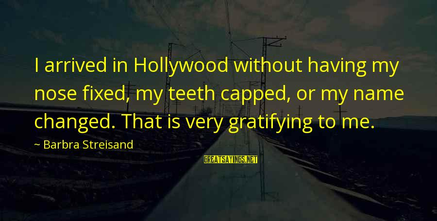 Flendo Sayings By Barbra Streisand: I arrived in Hollywood without having my nose fixed, my teeth capped, or my name