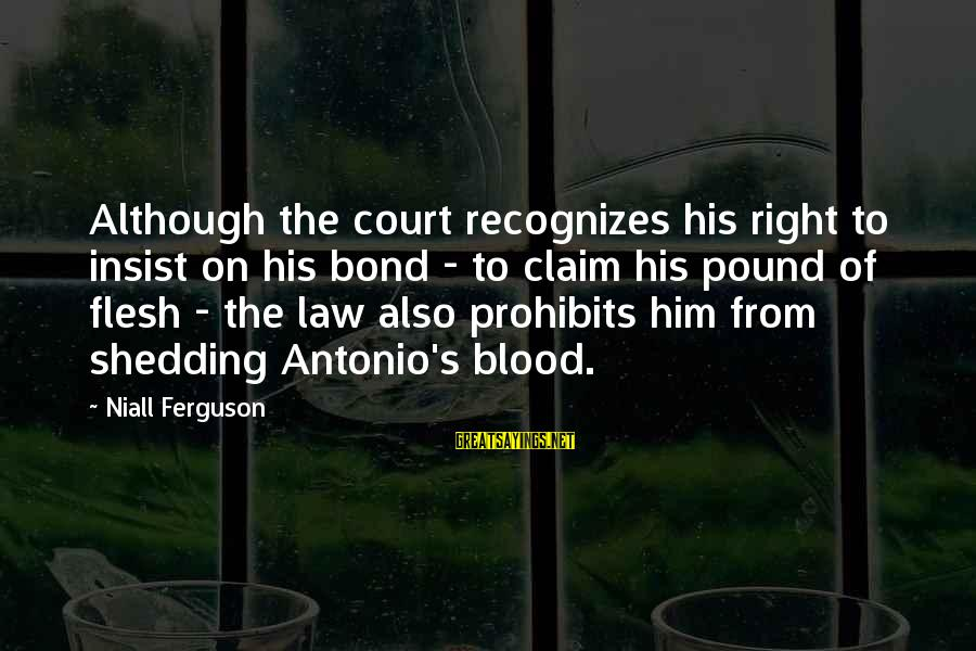Flesh Pound Sayings By Niall Ferguson: Although the court recognizes his right to insist on his bond - to claim his