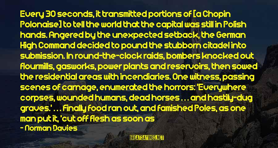 Flesh Pound Sayings By Norman Davies: Every 30 seconds, it transmitted portions of [a Chopin Polonaise] to tell the world that