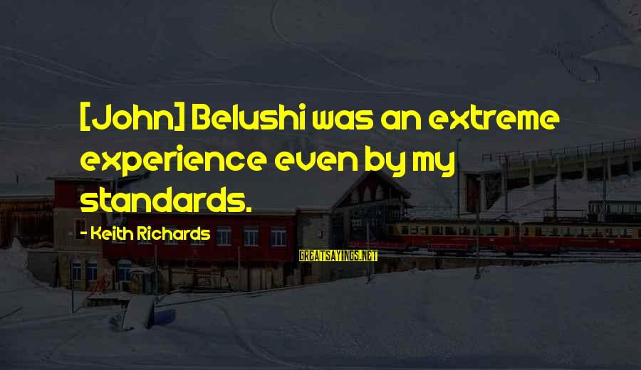 Float Tank Sayings By Keith Richards: [John] Belushi was an extreme experience even by my standards.