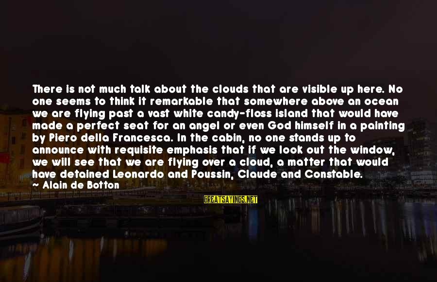 Floss Sayings By Alain De Botton: There is not much talk about the clouds that are visible up here. No one