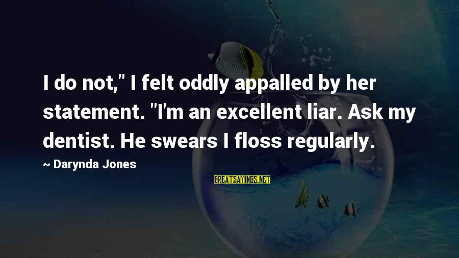 """Floss Sayings By Darynda Jones: I do not,"""" I felt oddly appalled by her statement. """"I'm an excellent liar. Ask"""