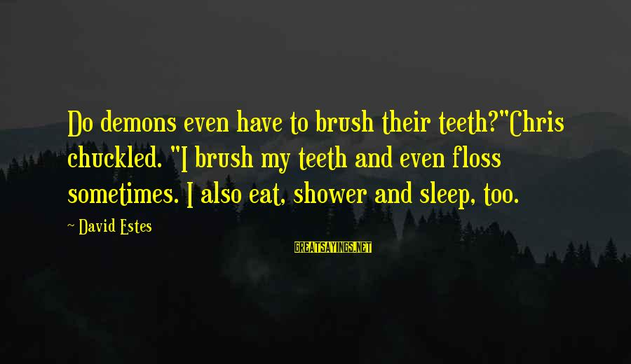 """Floss Sayings By David Estes: Do demons even have to brush their teeth?""""Chris chuckled. """"I brush my teeth and even"""