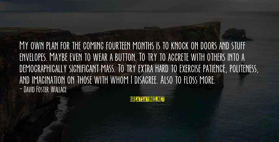 Floss Sayings By David Foster Wallace: My own plan for the coming fourteen months is to knock on doors and stuff