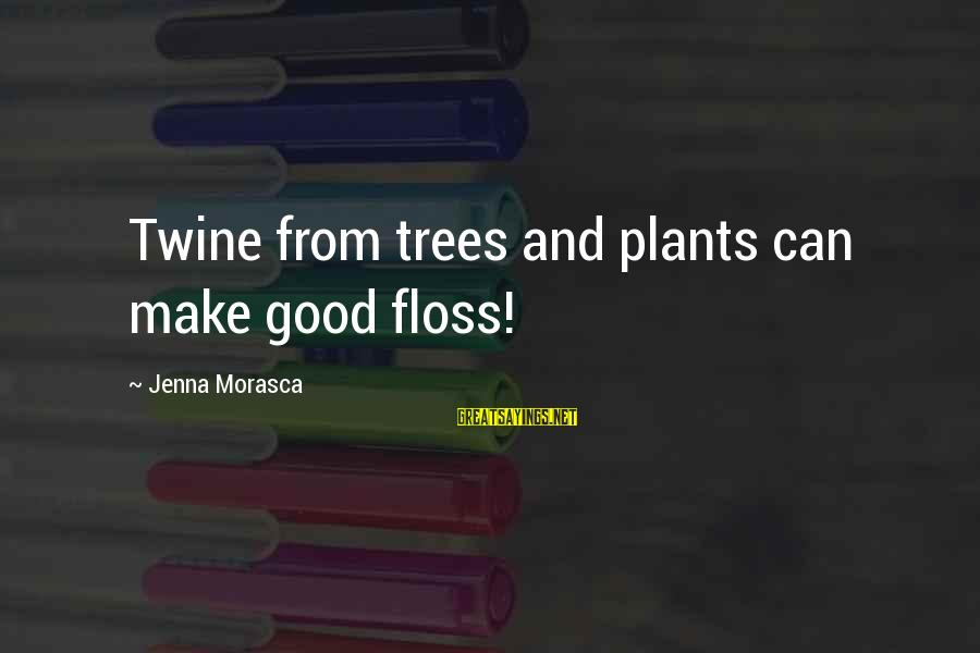 Floss Sayings By Jenna Morasca: Twine from trees and plants can make good floss!