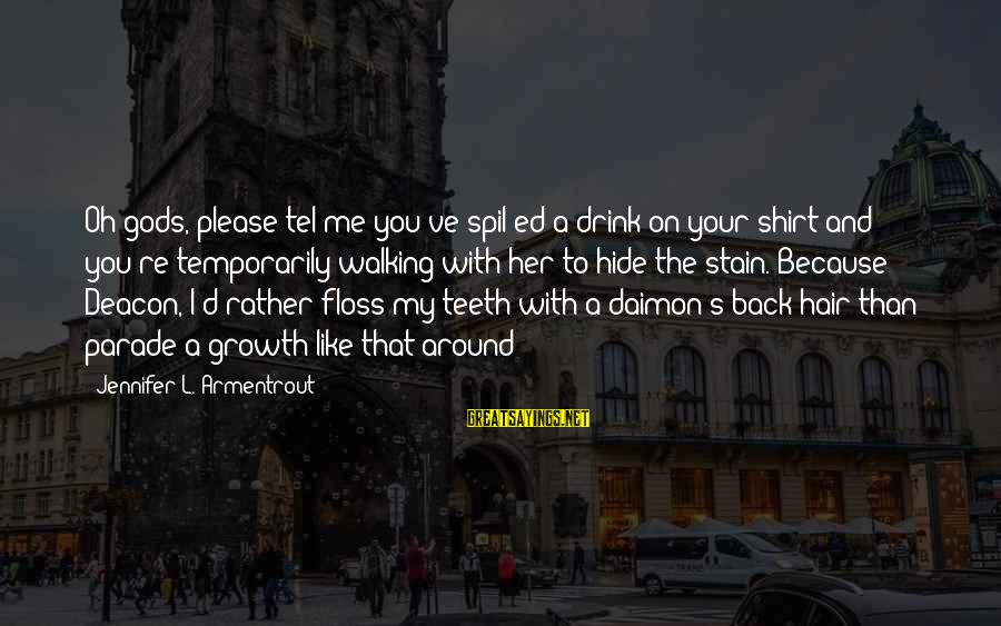 Floss Sayings By Jennifer L. Armentrout: Oh gods, please tel me you've spil ed a drink on your shirt and you're