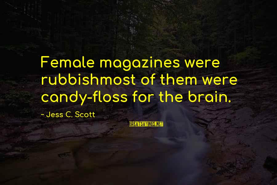 Floss Sayings By Jess C. Scott: Female magazines were rubbishmost of them were candy-floss for the brain.
