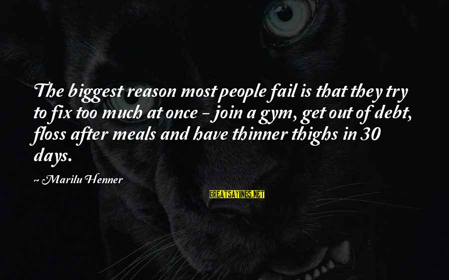 Floss Sayings By Marilu Henner: The biggest reason most people fail is that they try to fix too much at