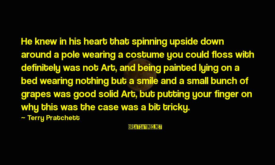 Floss Sayings By Terry Pratchett: He knew in his heart that spinning upside down around a pole wearing a costume