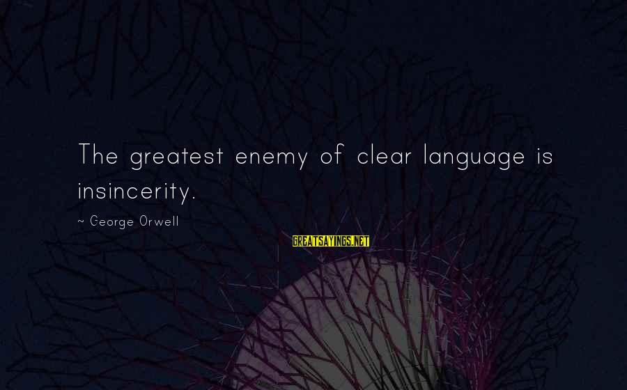 Flossily Sayings By George Orwell: The greatest enemy of clear language is insincerity.