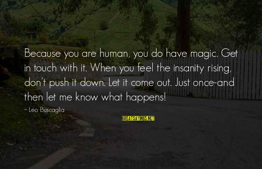 Flossily Sayings By Leo Buscaglia: Because you are human, you do have magic. Get in touch with it. When you