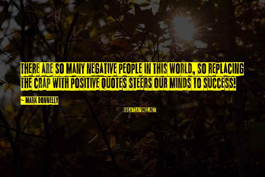 Flossily Sayings By Mark Donnelly: There are so many negative people in this world, so replacing the crap with positive