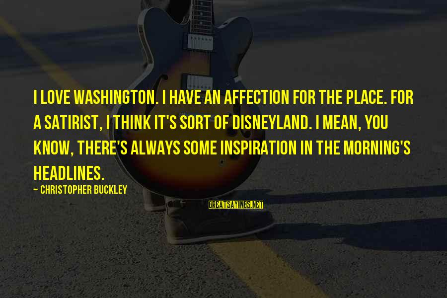 Flower Bokeh Sayings By Christopher Buckley: I love Washington. I have an affection for the place. For a satirist, I think