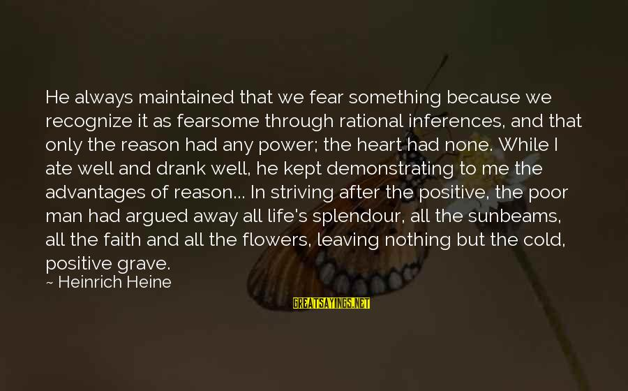 Flowers For No Reason Sayings By Heinrich Heine: He always maintained that we fear something because we recognize it as fearsome through rational