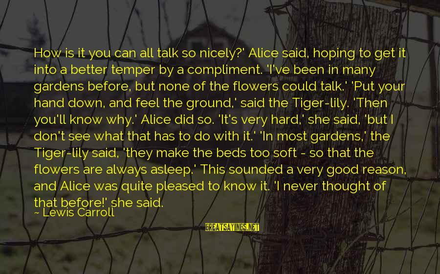 Flowers For No Reason Sayings By Lewis Carroll: How is it you can all talk so nicely?' Alice said, hoping to get it
