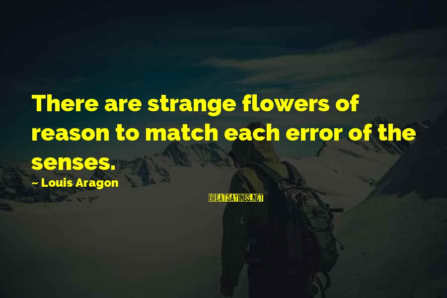 Flowers For No Reason Sayings By Louis Aragon: There are strange flowers of reason to match each error of the senses.