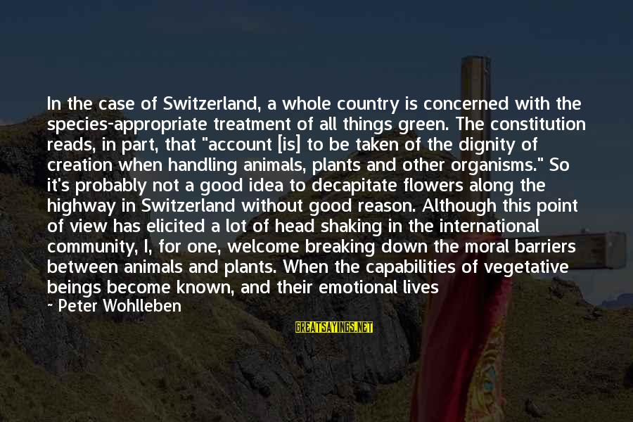 Flowers For No Reason Sayings By Peter Wohlleben: In the case of Switzerland, a whole country is concerned with the species-appropriate treatment of