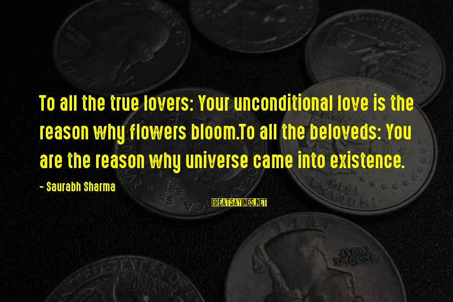 Flowers For No Reason Sayings By Saurabh Sharma: To all the true lovers: Your unconditional love is the reason why flowers bloom.To all