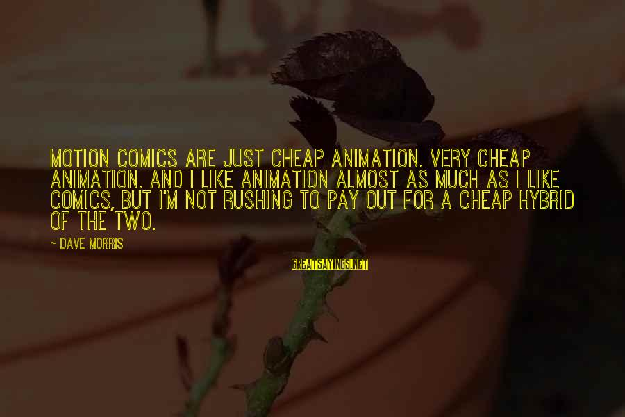 Fluir Sayings By Dave Morris: Motion comics are just cheap animation. Very cheap animation. And I like animation almost as