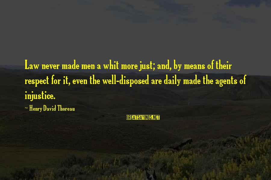 Flynne Sayings By Henry David Thoreau: Law never made men a whit more just; and, by means of their respect for