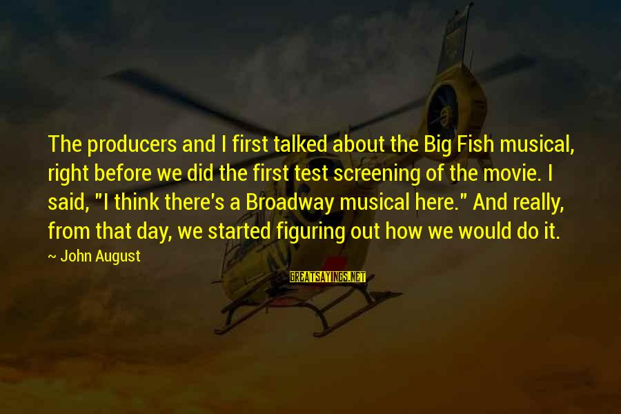 Flynne Sayings By John August: The producers and I first talked about the Big Fish musical, right before we did