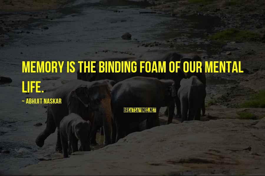 Foam Sayings By Abhijit Naskar: Memory is the binding foam of our mental life.